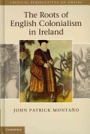 The Roots of English Colonialism in Ireland
