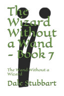 The Wizard Without a Wand   Book 7