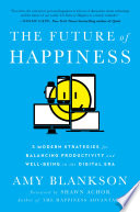 """""""The Future of Happiness: 5 Modern Strategies for Balancing Productivity and Well-Being in the Digital Era"""" by Amy Blankson, Shawn Achor"""