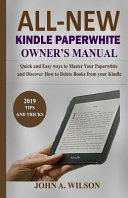 All New Kindle Paperwhite Owner s Manual  Quick and Easy Ways to Master Your Paperwhite and Discover How to Delete Books from Your Kindle