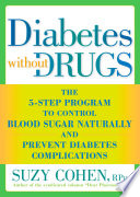 """Diabetes without Drugs: The 5-Step Program to Control Blood Sugar Naturally and Prevent Diabetes Complications"" by Suzy Cohen"
