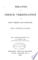 Treatise on French Versifcation in Forty Lessons and Exercises  with a Dictionary of Rhymes