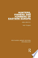 Hunters Fishers And Farmers Of Eastern Europe 6000 3000 B C