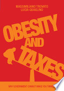 Obesity and Taxes. Why Government Cannot Make You Thinner