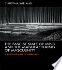 The Fascist State of Mind and the Manufacturing of Masculinity