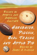Horsehide  Pigskin  Oval Tracks and Apple Pie