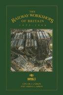 Railway Workshops of Britain  1823 1986