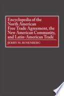 Encyclopedia Of The North American Free Trade Agreement The New American Community And Latin American Trade Book PDF