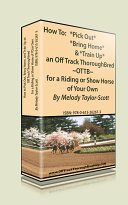 How to Pick Out, Bring Home, and Train Up an Off Track Thoroughbred, OTTB, For a Riding or Show Horse of Your Own