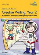 Brilliant Activities for Creative Writing, Year 2-Activities for Developing Writing Composition Skills