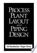 Process Plant Layout and Piping Design, Bausbacher & Hunt, 1993