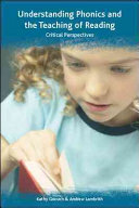 Understanding Phonics And The Teaching Of Reading  A Critical Perspective