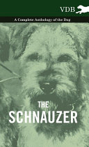 The Schnauzer - A Complete Anthology of the Dog