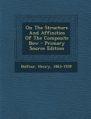 On the Structure and Affinities of the Composite Bow   Primary Source Edition