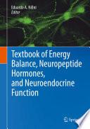 Textbook of Energy Balance  Neuropeptide Hormones  and Neuroendocrine Function