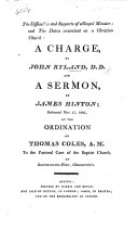 The Difficulties and Supports of a Gospel Minister  and the Duties Incumbent on a Christian Church  A Charge  by J  Ryland  and a Sermon  on Coloss  I  9  10  by J  Hinton  Delivered Nov  17  1801 at the Ordination of T  Coles