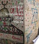 The Struggle for Jerusalem s Holy Places Book