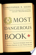 A Most Dangerous Book  Tacitus s Germania from the Roman Empire to the Third Reich