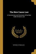 The New Canon Law  A Commentary and Summary of the New Code of Canon Law