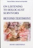On Listening to Holocaust Survivors  Beyond Testimony