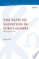 The Path to Salvation in Luke s Gospel