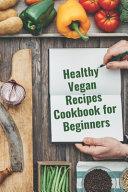 Healthy Vegan Recipes Cookbook for Beginners