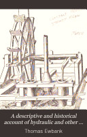 A Descriptive and Historical Account of Hydraulic and Other Machines for Raising Water