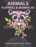 Animals Flowers And Mandalas Coloring Book For Adults