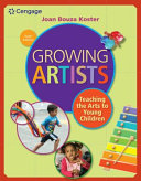 Growing Artists  Teaching the Arts to Young Children Book