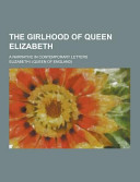 The Girlhood Of Queen Elizabeth A Narrative In Contemporary Letters