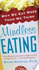 """Mindless Eating: Why We Eat More Than We Think"" by Brian Wansink, PhD"