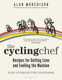 The Cycling Chef: Recipes for Getting Lean and Fuelling the Machine Pdf/ePub eBook