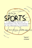 Here Be Sports: A Sportsbook Written to Accommodate the Shortcomings of the Sportually Illiterate