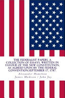 The Federalist Papers A Collection Of Essays Written In Favour Of The New Constitution