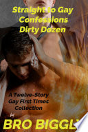 Straight to Gay Confessions Dirty Dozen