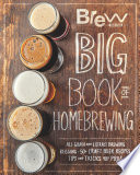 The Brew Your Own Big Book of Homebrewing  : All-Grain and Extract Brewing * Kegging * 50+ Craft Beer Recipes * Tips and Tricks from the Pros