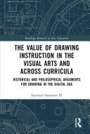 The Value of Drawing Instruction in the Visual Arts and Across Curricula