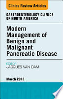 Modern Management of Benign and Malignant Pancreatic Disease, An Issue of Gastroenterology Clinics - E-Book
