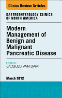 Modern Management of Benign and Malignant Pancreatic Disease  An Issue of Gastroenterology Clinics   E Book