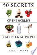 50 Secrets of the World s Longest Living People