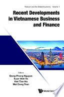 Recent Developments In Vietnamese Business And Finance