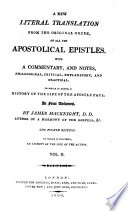 A New Literal Translation from the Original Greek  of All the Apostolical Epistles  With a Commentary  and Notes     To which is Added  a History of the Life of the Apostle Paul     By James Macknight     The Fourth Edition  To which is Prefixed  an Account of the Life of the Author Book
