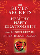The Seven Secrets to Healthy, Happy Relationships