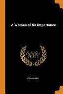 A Woman of No Importance  Classic Reprint