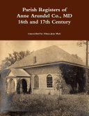 Parish Registers of Anne Arundel Co   MD 16th and 17th Century