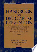 Handbook on Drug Abuse Prevention  : A Comprehensive Strategy to Prevent the Abuse of Alcohol and Other Drugs