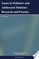Issues In Pediatric And Adolescent Medicine Research And Practice 2011 Edition