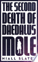 The Second Death of Daedalus Mole
