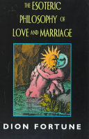 The Esoteric Philosophy of Love and Marriage
