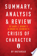 Summary  Analysis    Review of Gary J  Bryne   s and Grant M  Schmidt   s Crisis of Character by Instaread Book